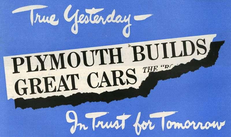 Реклама по-своему обыгрывала прекращение выпуска легковых автомобилей. Изображается газетная вырезка снабранным текстом: «Plymouth строит великолепные машины». Икомментарии: «Что было верно вчера— уверены, будет изавтра»